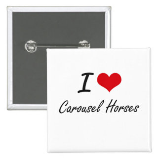 I love Carousel Horses Artistic Design 15 Cm Square Badge