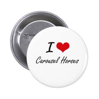 I love Carousel Horses Artistic Design 6 Cm Round Badge