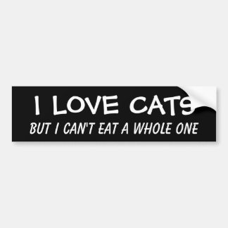 i love cats but i can't eat a whole one bumper sticker