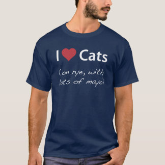 I Love Cats (on rye, with lots of mayo) T-Shirt