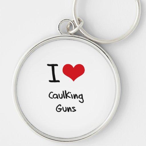 I love Caulking Guns Keychain