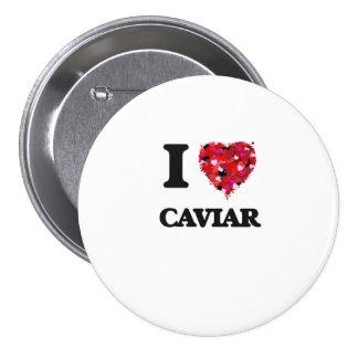 I love Caviar 7.5 Cm Round Badge