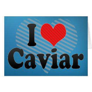 I Love Caviar Card