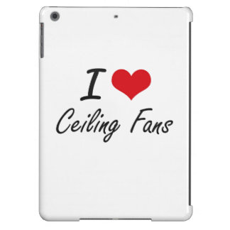 I love Ceiling Fans Artistic Design Case For iPad Air