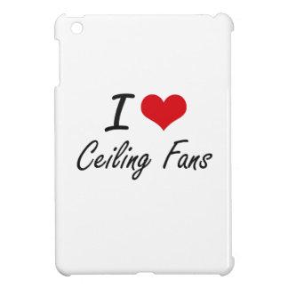 I love Ceiling Fans Artistic Design iPad Mini Cover
