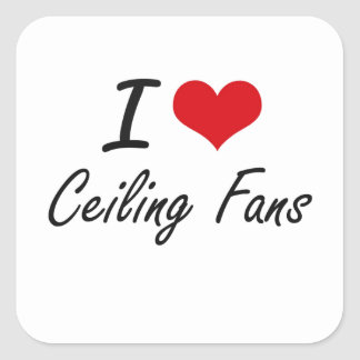 I love Ceiling Fans Artistic Design Square Sticker