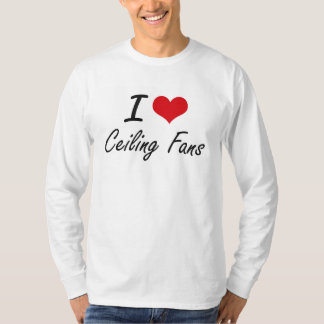 I love Ceiling Fans Artistic Design T-Shirt