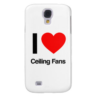 i love ceiling fans galaxy s4 case