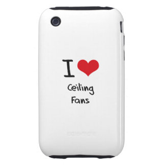 I love Ceiling Fans iPhone 3 Tough Cases