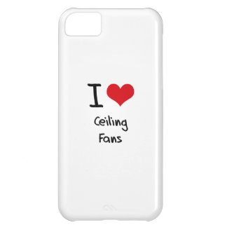 I love Ceiling Fans iPhone 5C Case