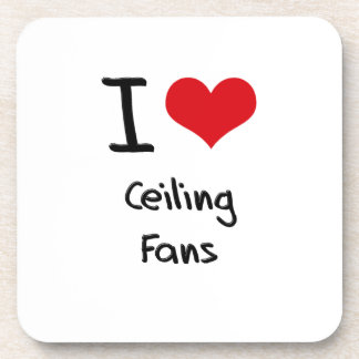 I love Ceiling Fans Drink Coasters