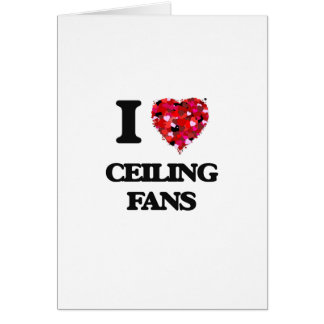 I love Ceiling Fans Greeting Card