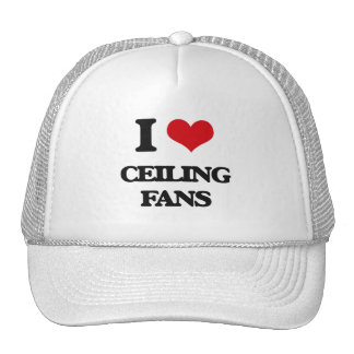 I love Ceiling Fans Hat