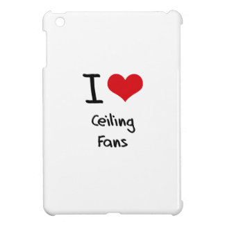 I love Ceiling Fans Case For The iPad Mini