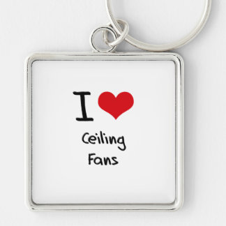 I love Ceiling Fans Keychains