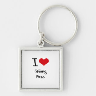 I love Ceiling Fans Key Chain