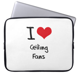I love Ceiling Fans Laptop Computer Sleeve