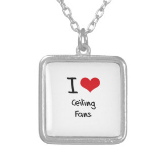 I love Ceiling Fans Necklace