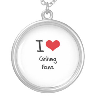 I love Ceiling Fans Personalized Necklace