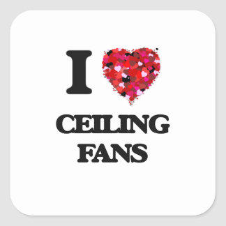 I love Ceiling Fans Square Sticker