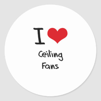 I love Ceiling Fans Round Stickers
