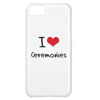 I love Ceremonies Cover For iPhone 5C