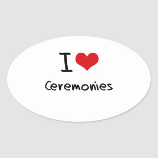 I love Ceremonies Oval Stickers