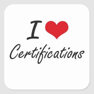 I love Certifications Artistic Design Square Sticker