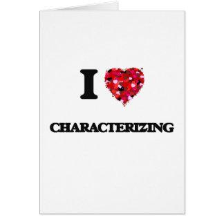 I love Characterizing Greeting Card