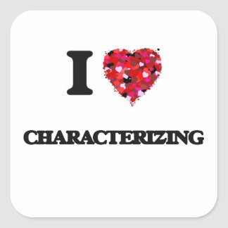 I love Characterizing Square Sticker