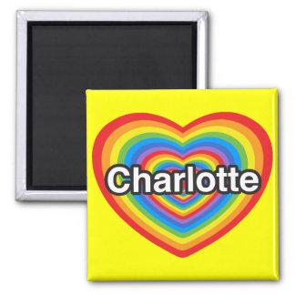 I love Charlotte. I love you Charlotte. Heart Square Magnet