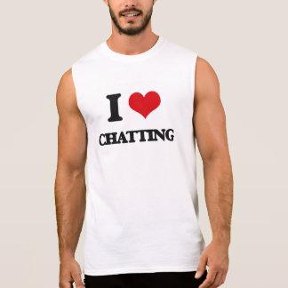 I Love Chatting Sleeveless Shirt