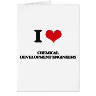 I love Chemical Development Engineers Greeting Cards