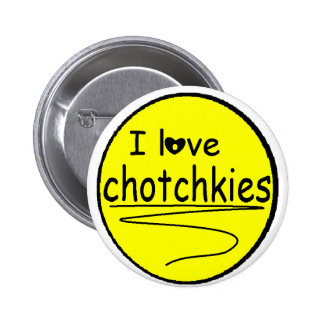 I love chotchkies Flare Pinback Buttons