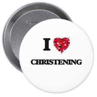 I love Christening 10 Cm Round Badge