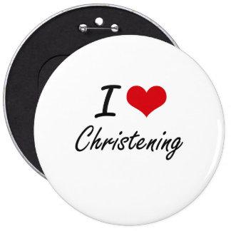 I love Christening Artistic Design 6 Cm Round Badge