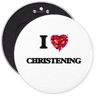 I love Christening 6 Cm Round Badge
