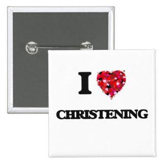 I love Christening 15 Cm Square Badge