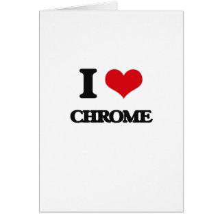 I love Chrome Greeting Card