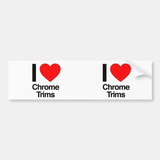i love chrome trims bumper sticker