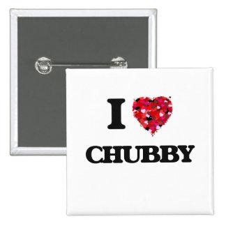 I love Chubby 15 Cm Square Badge
