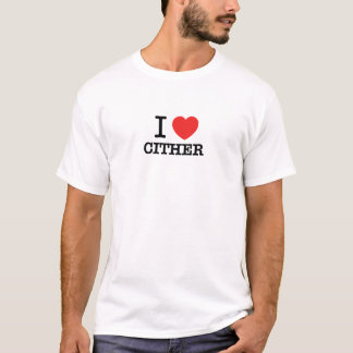 I Love CITHER T-Shirt