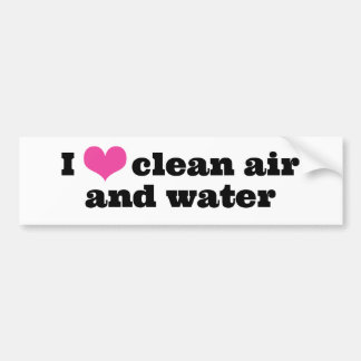 I Love Clean Air and Water Bumper Sticker