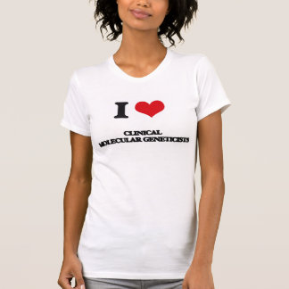 I love Clinical Molecular Geneticists T-shirt