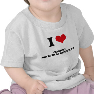 I love Clinical Molecular Geneticists T Shirts