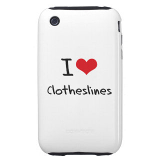 I love Clotheslines Tough iPhone 3 Cases