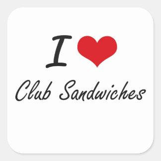 I love Club Sandwiches Artistic Design Square Sticker