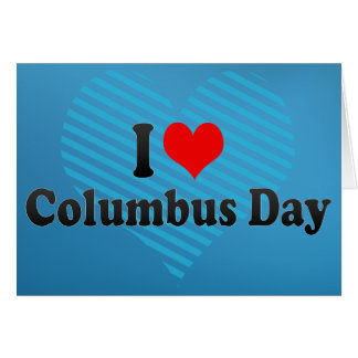 I love Columbus Day Card