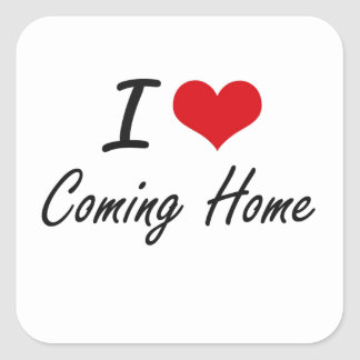 I love Coming Home Artistic Design Square Sticker