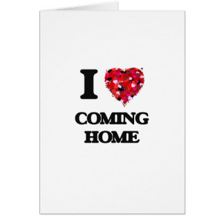 I love Coming Home Greeting Card